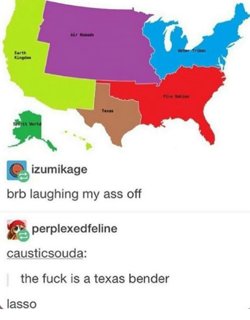 ration: ir Noeads  Mat  fribes  Earth  Kingdon  ire Ration  Texas  izumikage  brb laughing my ass off  perplexedfeline  causticsouda:  the fuck is a texas bender  lasso