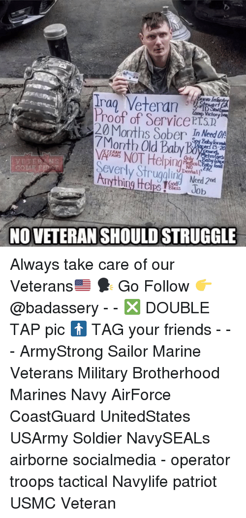Proofs: Irag Veteran  Proof of ServicePT.STD  20 Months SoberI ed On  7Month Old Babyacd  TERAN  Severly Strugalin Ned  Dental !  NO VETERAN SHOULD STRUGGLE Always take care of our Veterans🇺🇸 🗣 Go Follow 👉 @badassery - - ❎ DOUBLE TAP pic 🚹 TAG your friends - - - ArmyStrong Sailor Marine Veterans Military Brotherhood Marines Navy AirForce CoastGuard UnitedStates USArmy Soldier NavySEALs airborne socialmedia - operator troops tactical Navylife patriot USMC Veteran