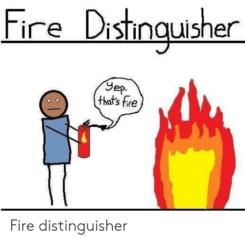 ire: ire DisTinquisher  Sep.  that's fire Fire distinguisher