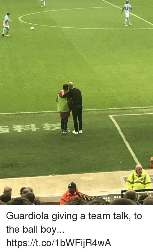 Memes, Boy, and 🤖: ire Guardiola giving a team talk, to the ball boy... https://t.co/1bWFijR4wA