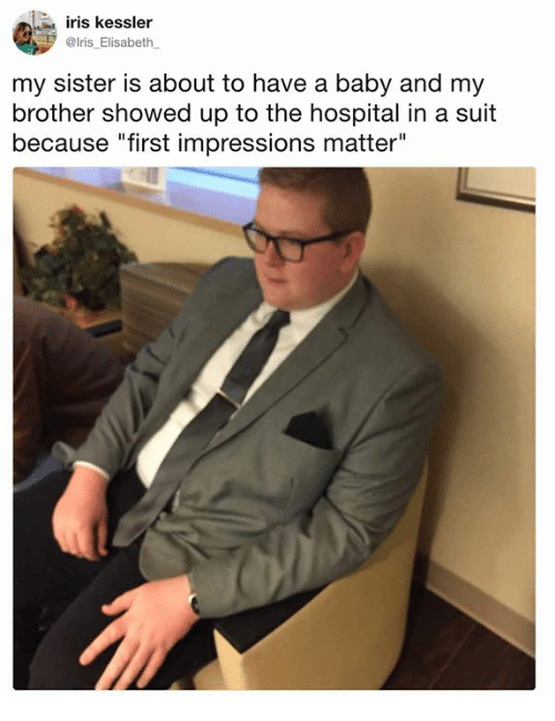 """Dank, Hospital, and Iris: iris kessler  @lris_Elisabeth  my sister is about to have a baby and my  brother showed up to the hospital in a suit  because """"first impressions matter"""""""