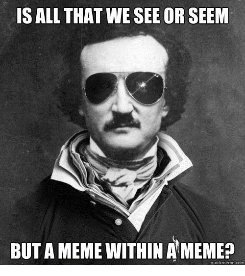 Dank, All That, and 🤖: IS ALL THAT WE E OR SEEM  SEE BUTAMEME WITHIN A MEMEa  quick meme com