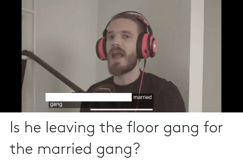 leaving: Is he leaving the floor gang for the married gang?