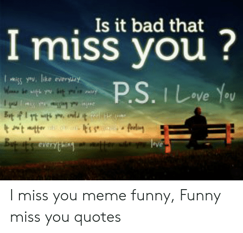 miss you meme: . Is it bad that  Imiss you  ove ou I miss you meme funny, Funny miss you quotes