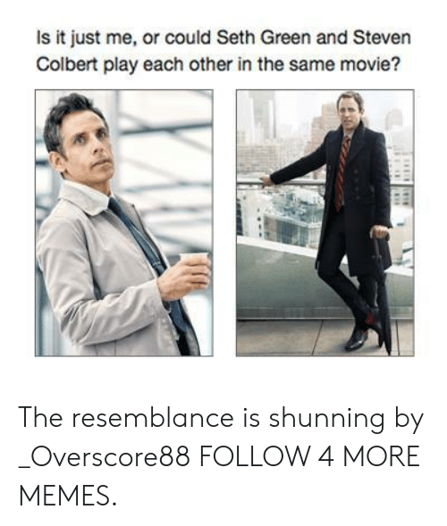resemblance: Is it just me, or could Seth Green and Steven  Colbert play each other in the same movie? The resemblance is shunning by _Overscore88 FOLLOW 4 MORE MEMES.