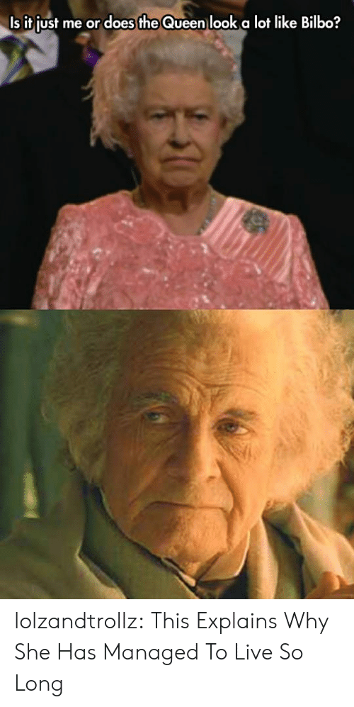 Is It Just Me Or: Is it just me or does the Queen look a lot like Bilbo? lolzandtrollz:  This Explains Why She Has Managed To Live So Long
