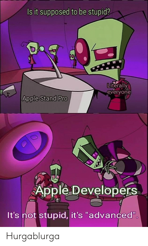 "Apple, Pro, and Stand: Is it supposed to be stupid?  00  Literally  everyone  Apple Stand PrO  Apple Developers  It's not stupid, it's ""advanced"" Hurgablurga"