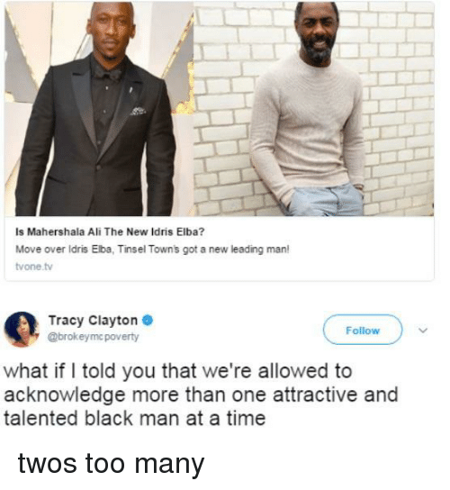 Ali, Idris Elba, and Black: Is Mahershala Ali The New Idris Elba?  Move over ldris Elba, Tinsel Towns got a new leading man!  vone tv  Tracy Clayton  @brokeymc poverty  Follow  what if I told you that we're allowed to  acknowledge more than one attractive and  talented black man at a time twos too many