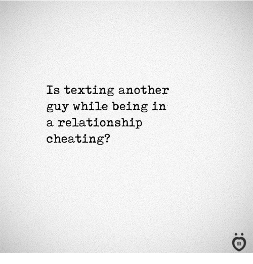 Cheating, Texting, and In a Relationship: Is texting another  guy while being in  a relationship  cheating?  I R