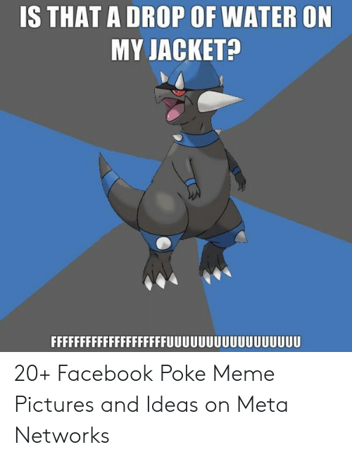 Facebook, Meme, and Pictures: IS THAT A DROP OF WATER ON  MY JACKET? 20+ Facebook Poke Meme Pictures and Ideas on Meta Networks