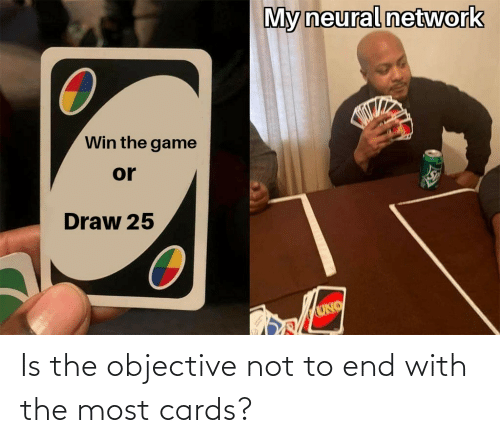 End, Objective, and  Cards: Is the objective not to end with the most cards?