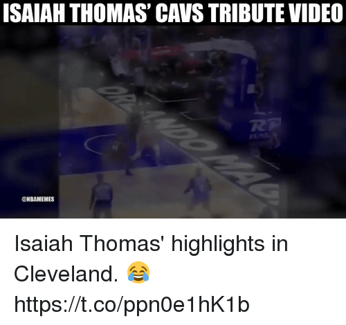 Cavs, Cleveland, and Video: ISAIAH THOMAS' CAVS TRIBUTE VIDEO  @NBAMEMES Isaiah Thomas' highlights in Cleveland. 😂 https://t.co/ppn0e1hK1b