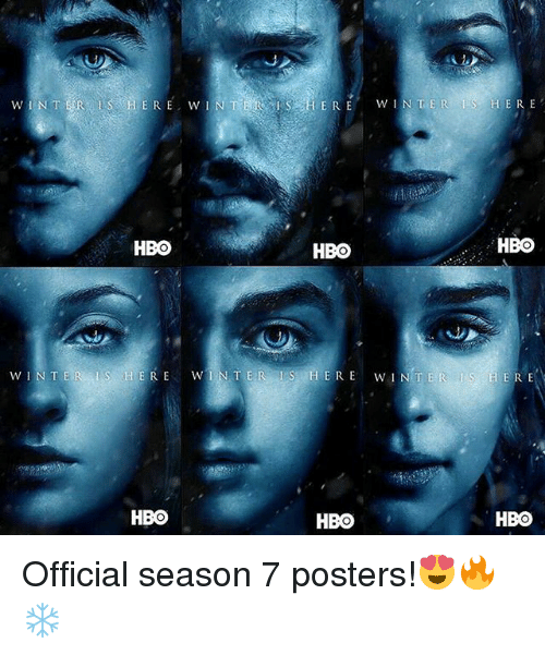 winter is here: ISE RE WIN TER IS HERE  HBO  HBO  HBO  WINTERLS HERE WIN TER IS HERE WINTER IS HERE  HBO  HBO  HBO Official season 7 posters!😍🔥❄