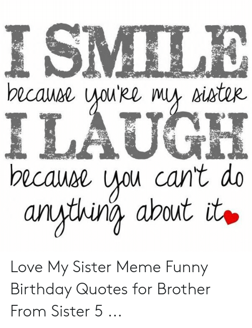 ISMILE Because You\'ke My Ister ILAUGH Because You Can\'t Do ...