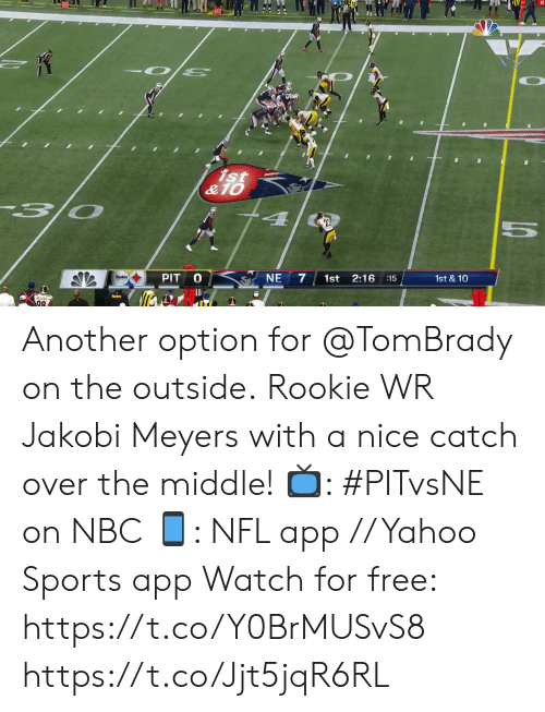 Memes, Nfl, and Sports: ist  &10  NE  PIT  7  Steelers)  2:16  1st  1st & 10  15  98 Another option for @TomBrady on the outside.  Rookie WR Jakobi Meyers with a nice catch over the middle!  📺: #PITvsNE on NBC 📱: NFL app // Yahoo Sports app Watch for free: https://t.co/Y0BrMUSvS8 https://t.co/Jjt5jqR6RL
