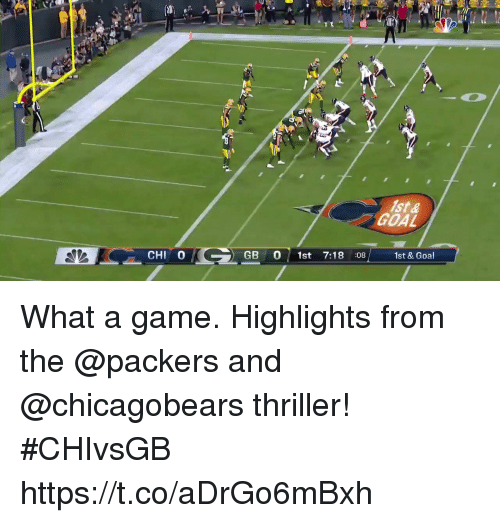 Thriller: ist &  GOAL  1st & Goal  CHI 0  GB 0 st 7:18 :08 What a game.  Highlights from the @packers and @chicagobears thriller! #CHIvsGB https://t.co/aDrGo6mBxh