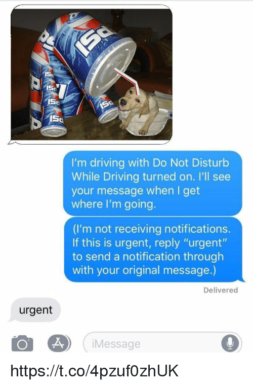 "Driving, Reply, and This: ISt  I50  I'm driving with Do Not Disturb  While Driving turned on. I'll see  your message when I get  where I'm going  (I'm not receiving notifications.  If this is urgent, reply ""urgent""  to send a notification through  with your original message.)  Delivered  urgent  iMessage https://t.co/4pzuf0zhUK"