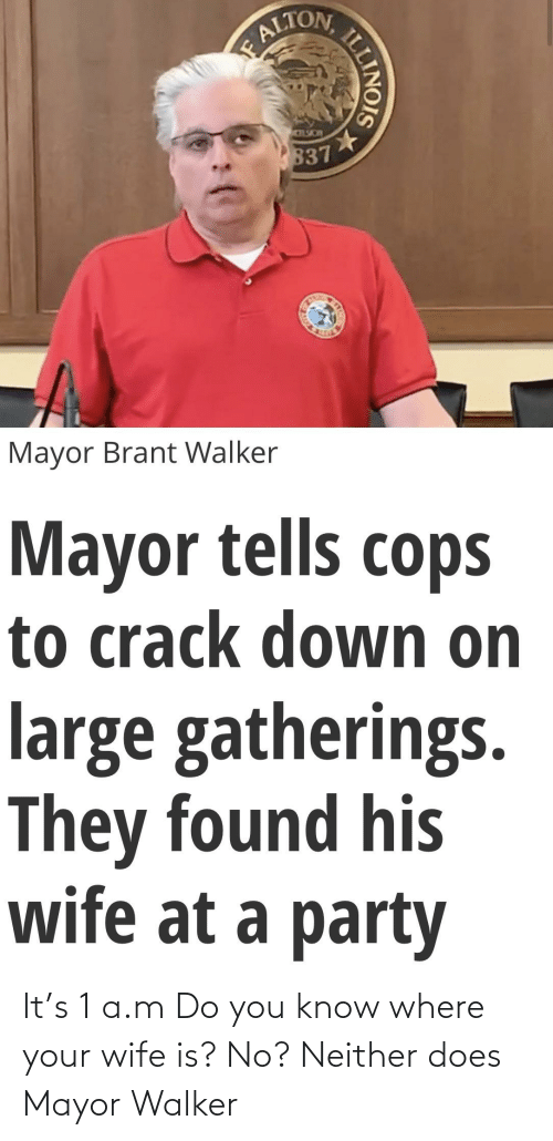 walker: It's 1 a.m Do you know where your wife is? No? Neither does Mayor Walker