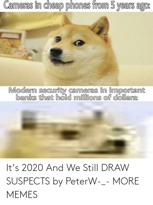 still: It's 2020 And We Still DRAW SUSPECTS by PeterW-_- MORE MEMES