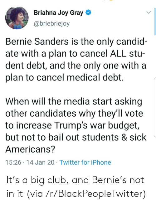 big: It's a big club, and Bernie's not in it (via /r/BlackPeopleTwitter)
