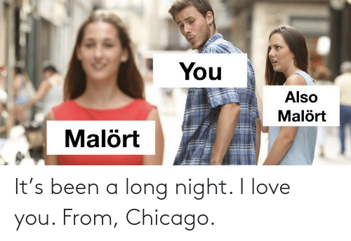 Chicago: It's been a long night. I love you. From, Chicago.