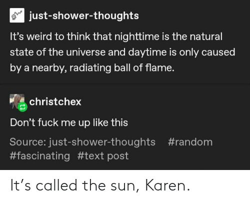 sun: It's called the sun, Karen.