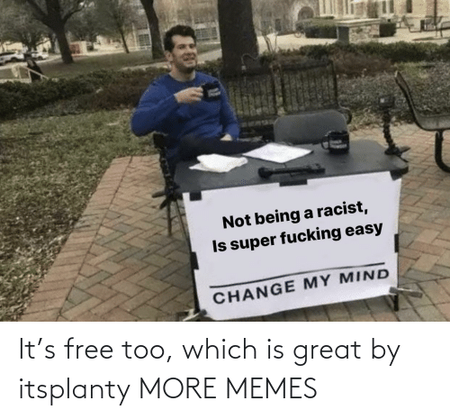Which: It's free too, which is great by itsplanty MORE MEMES
