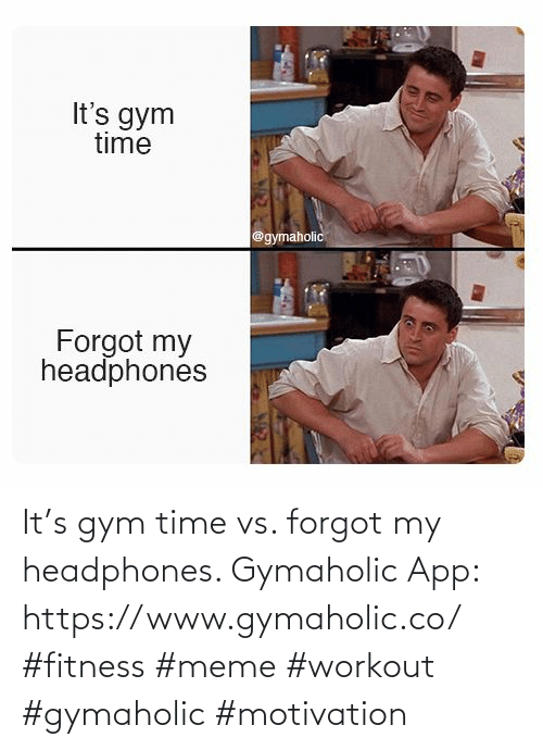 Forgot: It's gym time vs. forgot my headphones.  Gymaholic App: https://www.gymaholic.co/  #fitness #meme #workout #gymaholic #motivation