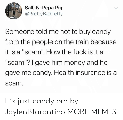 Candy: It's just candy bro by JaylenBTarantino MORE MEMES
