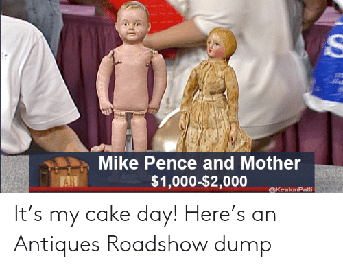 S: It's my cake day! Here's an Antiques Roadshow dump