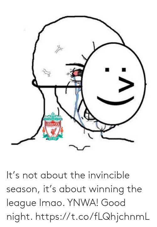 winning: It's not about the invincible season, it's about winning the league lmao. YNWA! Good night. https://t.co/fLQhjchnmL