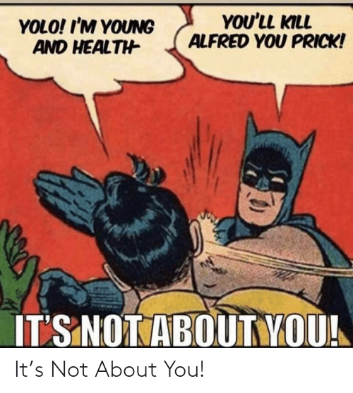 About You: It's Not About You!