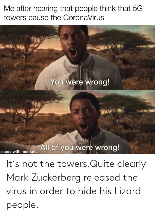 lizard: It's not the towers.Quite clearly Mark Zuckerberg released the virus in order to hide his Lizard people.