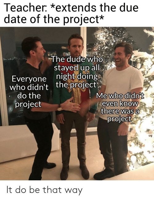 That Way: It do be that way