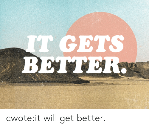 Target, Tumblr, and Blog: IT GETS  BETTER. cwote:it will get better.