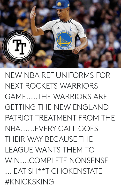 New England Patriot: IT  GOLDEN NEW NBA REF UNIFORMS FOR NEXT ROCKETS WARRIORS GAME.....THE WARRIORS ARE GETTING THE NEW ENGLAND PATRIOT TREATMENT FROM THE NBA......EVERY CALL GOES THEIR WAY BECAUSE THE LEAGUE WANTS THEM TO WIN....COMPLETE NONSENSE ... EAT SH**T CHOKENSTATE #KNICKSKING