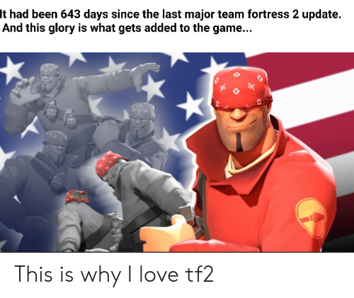 tf2: It had been 643 days since the last major team fortress 2 update.  And this glory is what gets added to the game... This is why I love tf2