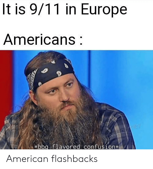 9/11: It is 9/11 in Europe  Americans  grive ourmey  *bbg flavored confusion American flashbacks