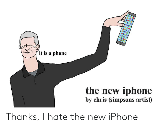Chris Simpsons: it is a phone  the new iphone  by chris (simpsons artist) Thanks, I hate the new iPhone