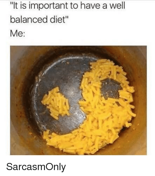 "Funny, Memes, and Diet: ""It is important to have a well  balanced diet""  Me: SarcasmOnly"