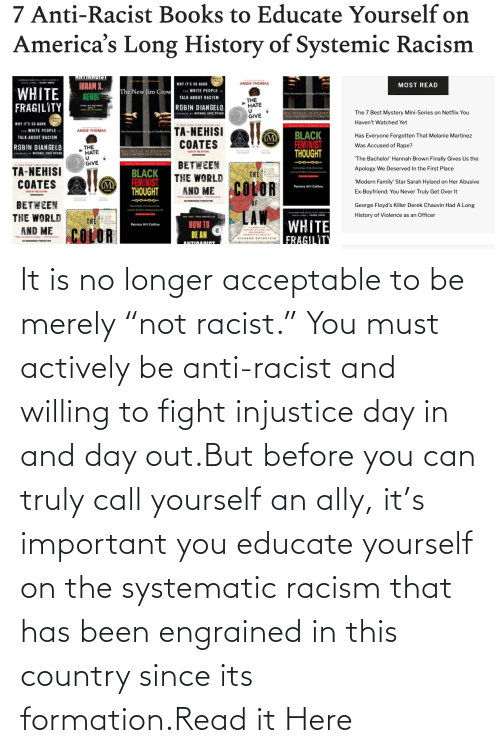 """Racist: It is no longer acceptable to be merely """"not racist."""" You must actively be anti-racist and willing to fight injustice day in and day out.But before you can truly call yourself an ally, it's important you educate yourself on the systematic racism that has been engrained in this country since its formation.Read it Here"""