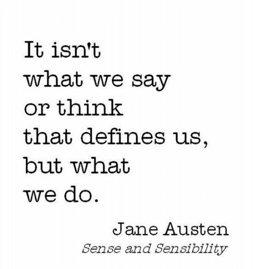 Jane Austen, Defines, and What: It isn't  what we say  or tnink  that defines us,  but what  we dO  Jane Austen  Sense and Sensibil1ty