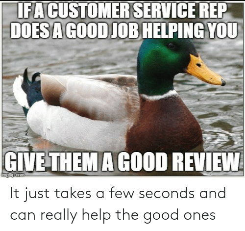 The Good: It just takes a few seconds and can really help the good ones