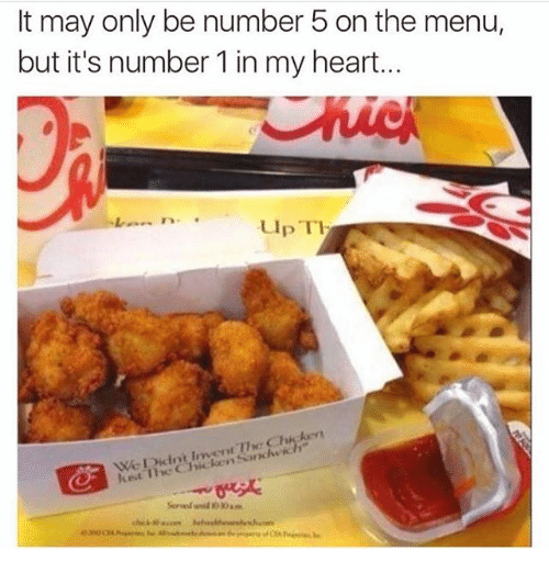 Chicken, Heart, and Dank Memes: It may only be number 5 on the menu,  but it's number 1 in my heart.  Up T  We Didnt Invent Tw Chicken  hest The Chicken Sanck