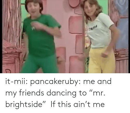"Friends: it-mii: pancakeruby:  me and my friends dancing to ""mr. brightside""   If this ain't me"