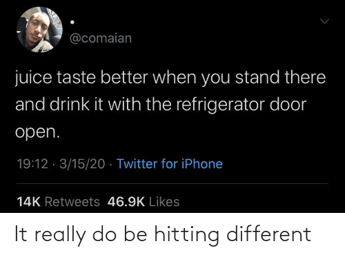 really: It really do be hitting different
