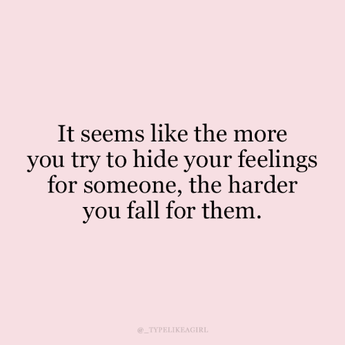 Fall, Hide, and Them: It seems like the more  you try to hide your feelings  for someone, the harder  you fall for them  TYPELIKEAGIRL