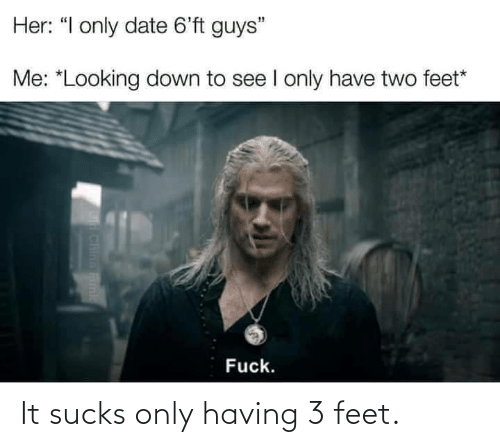 feet: It sucks only having 3 feet.