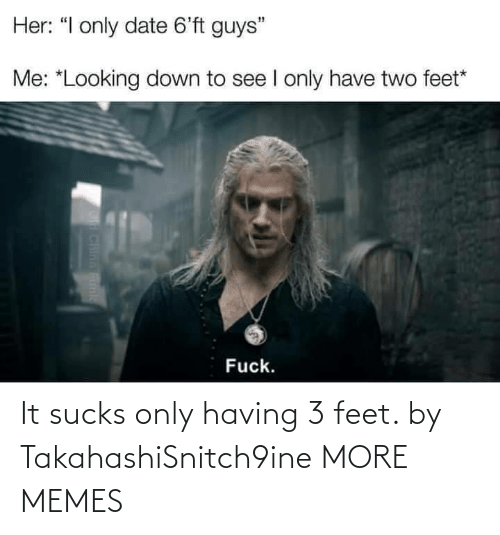 feet: It sucks only having 3 feet. by TakahashiSnitch9ine MORE MEMES