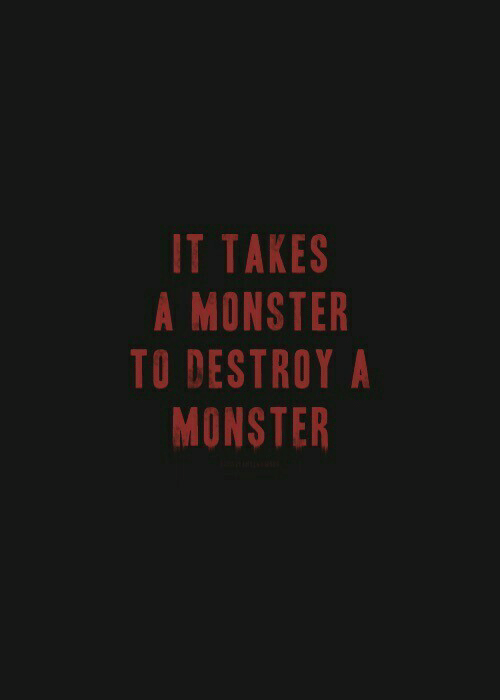 Monster, Takes, and Destroya: IT TAKES  A MONSTER  TO DESTROYA  MONSTER